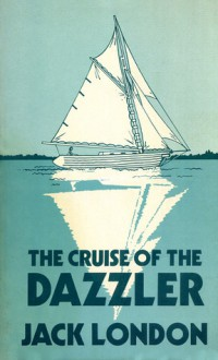 Cruise Of The Dazzler - Jack London