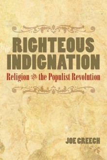 Righteous Indignation: Religion and the Populist Revolution - Joe Creech