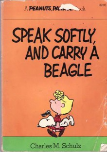 Speak Softly, and Carry a Beagle: A New Peanuts Book (trade paperback) - Charles M. Schulz