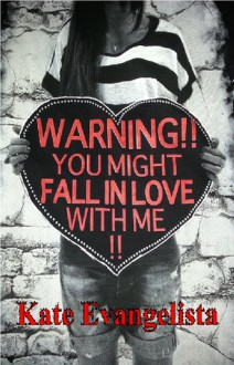 Warning You Might Fall In Love With Me - Kate Evangelista