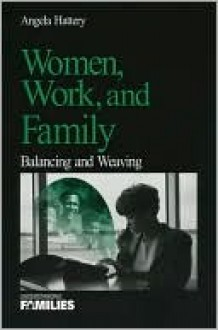 Women, Work, and Families: Balancing and Weaving - Angela J. Hattery, Margaret Manoogian-O'Dell, Alexis Walker