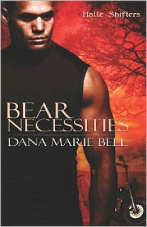 Bear Necessities (Halle Shifters #1) - Dana Marie Bell