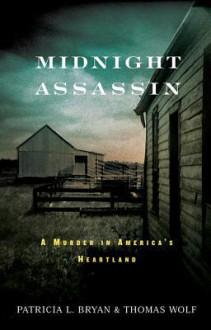 Midnight Assassin: A Murder in America's Heartland - Patricia L Bryan,Thomas Wolf