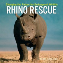 Rhino Rescue: Changing the Future for Endangered Wildlife (Firefly Animal Rescue) - Garry Hamilton
