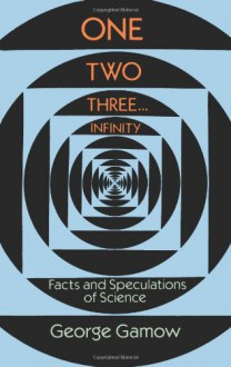 One, Two, Three...Infinity: Facts and Speculations of Science - George Gamow