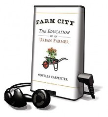Farm City: The Education of an Urban Farmer (Audio) - Novella Carpenter, Karen White