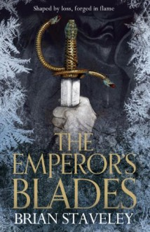 The Emperor's Blades: Chronicle of the Unhewn Throne, Book 1 - Brian Staveley
