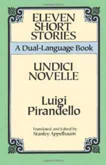 Eleven Short Stories: A Dual-Language Book - Luigi Pirandello, Stanley Appelbaum