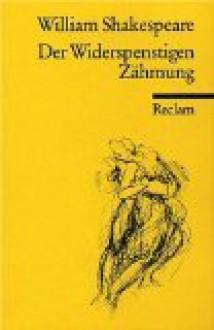 Der Widerspenstigen Zähmung (Reclam Universal-Bibliothek, Nr. 26) - William Shakespeare