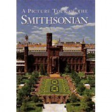 A Picture Tour of the Smithsonian - Book Development Division, The Smithsonian Institution, Donald S. Lopez Jr., Press Smithsonian