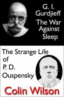 G.I. Gurdjieff: The War Against Sleep/The Strange Life of P.D. Ouspensky - Colin Wilson