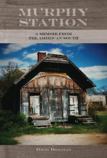 Murphy Station: A Memoir from the American South - David Donovan