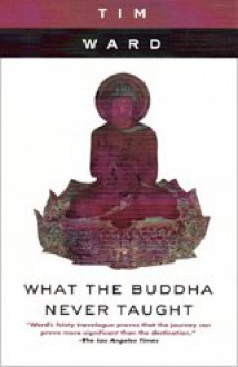 What the Buddha Never Taught - Tim Ward