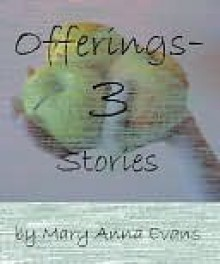 Offerings--Three Stories by Mary Anna Evans - Mary Anna Evans