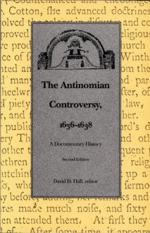 The Antinomian Controversy, 1636-1638: A Documentary History - David D. Hall