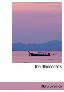 The Wanderers - Mary Johnston