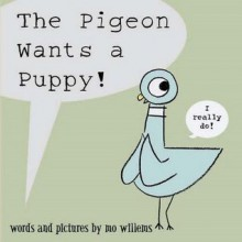 Pigeon Wants a Puppy! - Mo Willems