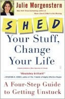 SHED Your Stuff, Change Your Life - Julie Morgenstern