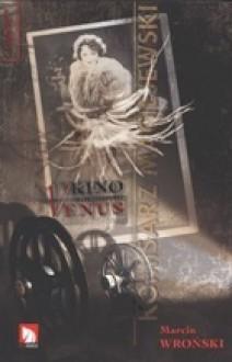 Kino Venus - Marcin Wroński