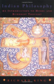 Indian Philosophy: An Introduction To Hindu And Buddhist Thought - Richard King