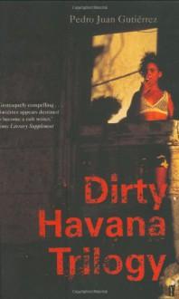 Dirty Havana Trilogy - Pedro Juan Gutiérrez, Natasha Wimmer
