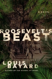 Roosevelt's Beast - Louis Bayard