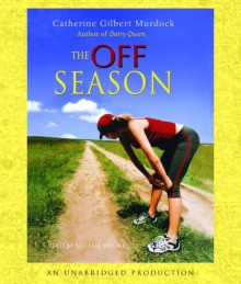 The Off Season - Catherine Gilbert Murdock, Natalie Moore