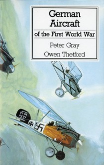 German Aircraft of the First World War - Peter Gray, Owen Thetford