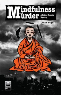Mindfulness and Murder: A Father Ananda Mystery - Nick Wilgus