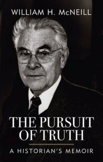 The Pursuit of Truth: A Historian's Memoir - William H. McNeill