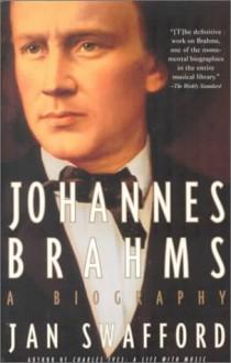 Johannes Brahms: A Biography - Jan Swafford