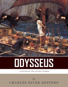 Legends of the Ancient World: Odysseus - Charles River Editors