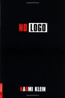 No Logo: No Space, No Choice, No Jobs - Naomi Klein