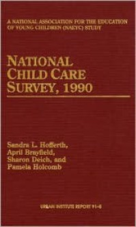 National Child Care Survey, 1990: A National Association for the Education of Young Children (Naeyc) Study - Sandra L. Hofferth