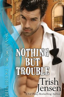 Nothing but Trouble - Trish Jensen