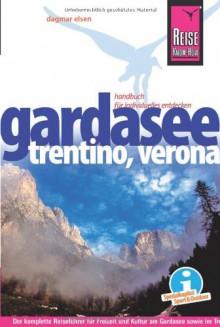 Reise Know-How Gardasee, Trentino, Verona: Reiseführer für individuelles Entdecken - Dagmar Elsen