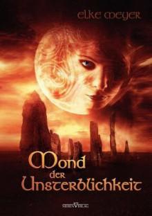 Mond Der Unsterblichkeit - Elke Meyer