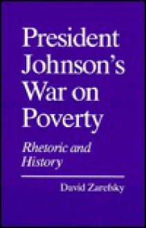 President Johnsons War On Poverty - David Zarefsky