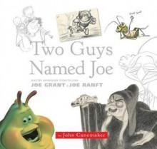 Two Guys Named Joe: Master Animation Storytellers Joe Grant & Joe Ranft - John Canemaker