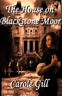 The House on Blackstone Moor - Carole Gill