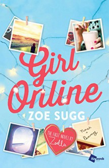 Girl Online: The First Novel by Zoella - Zoe Sugg