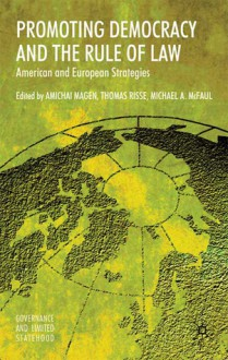 Promoting Democracy and the Rule of Law: American and European Strategies - Amichai Magen, Thomas Risse-Kappen, Michael McFaul, Thomas Risse