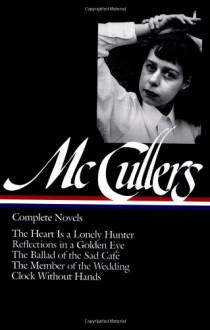 Complete Novels: The Heart Is a Lonely Hunter / Reflections in a Golden Eye / The Ballad of the Sad Cafe / The Member of the Wedding / Clock Without Hands (Library of America #128) - Carson McCullers,Carlos L. Dews