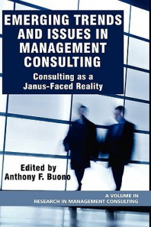 Emerging Trends and Issues in Management Consulting: Consulting as a Janus-Faced Reality (Hc) - Anthony F Buono