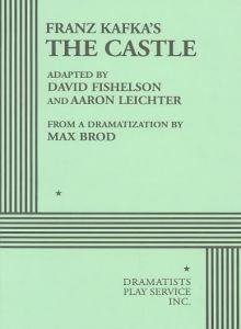 Franz Kafka's The Castle (Dramatization) - David Fishelson, Aaron Leichter, Max Brod, Franz Kafka