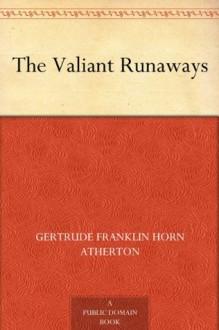 The Valiant Runaways - Gertrude Atherton