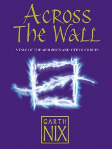 Across The Wall Signed Edition - Garth Nix