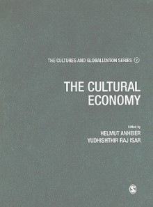 Cultures and Globalization: The Cultural Economy (The Cultures and Globalization Series) - Helmut K. Anheier, Yudhishthir Raj Isar