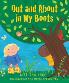 Out and About in My Boots: Lift-the-Flap and Discover the World Around You - Christina Goodings, Jo Brown