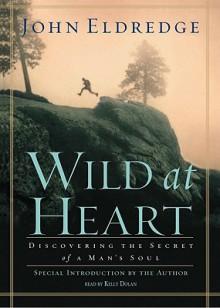 Wild at Heart (Audio) - John Eldredge, Oasis, Kelly Dolan